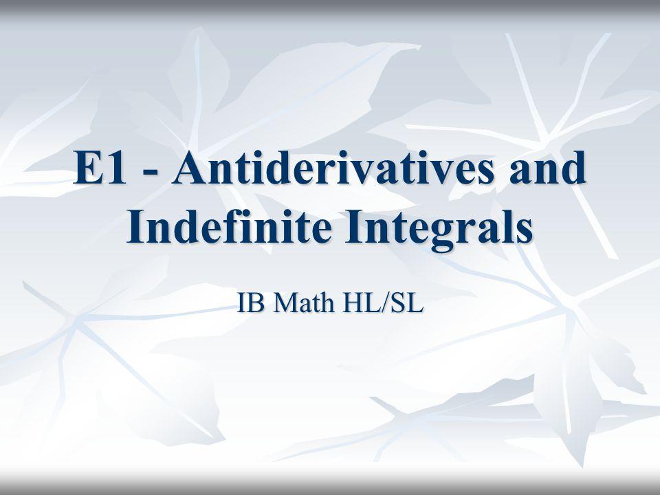 E1 - Antiderivatives and Indefinite Integrals IB Math HL/SL