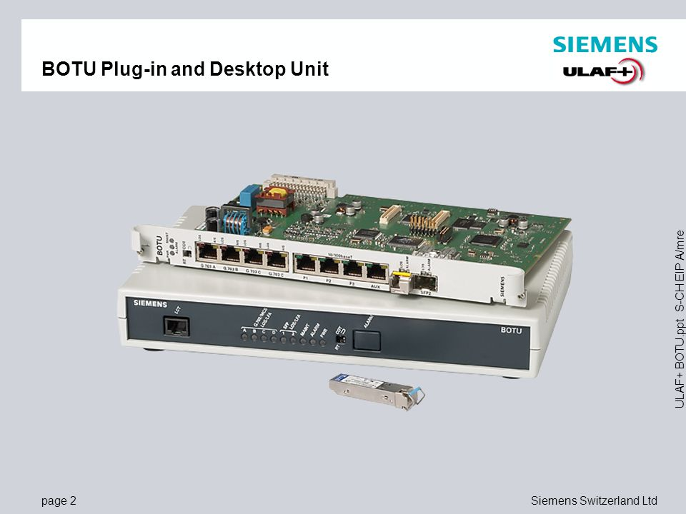 page 2Siemens Switzerland Ltd ULAF+ BOTU.ppt S-CH EIP A/mre BOTU Plug-in and Desktop Unit