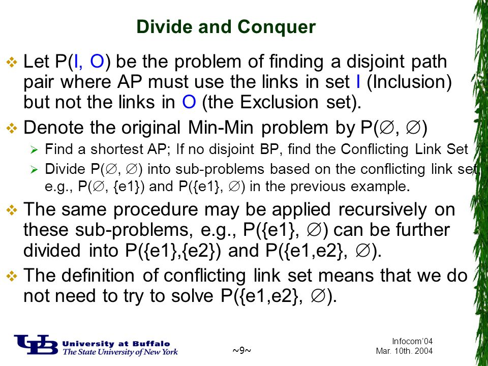 ~9~ Infocom'04 Mar. 10th. 2004 Divide and Conquer  Let P(I, O) be the problem of finding a disjoint path pair where AP must use the links in set I (I