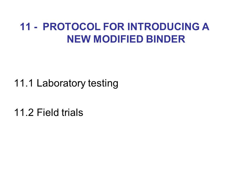 11 - PROTOCOL FOR INTRODUCING A NEW MODIFIED BINDER 11.1Laboratory testing 11.2Field trials