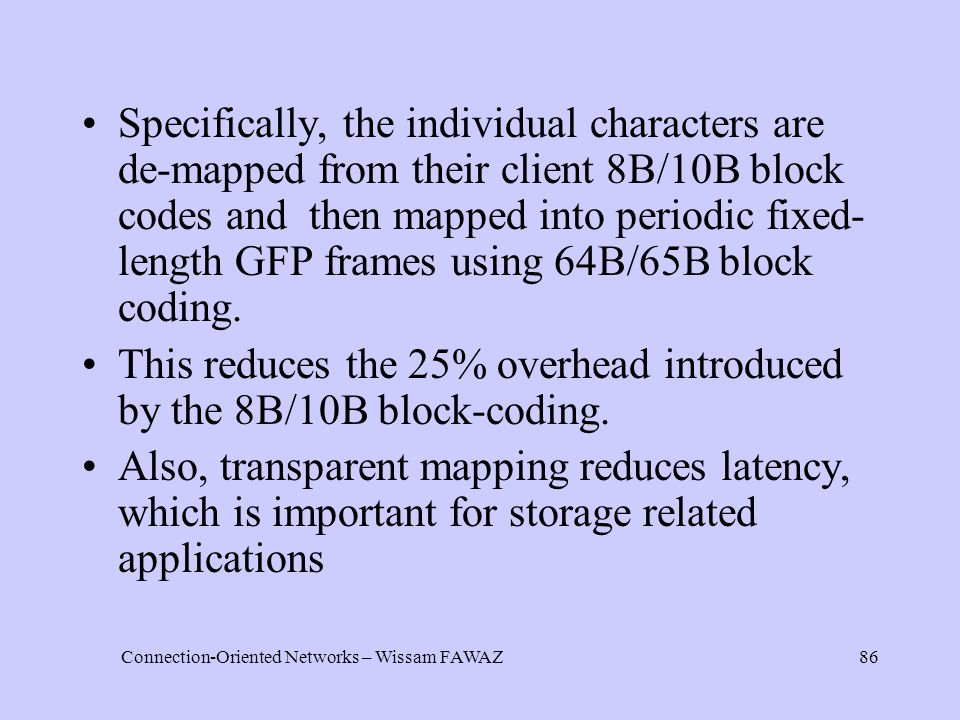 Connection-Oriented Networks – Wissam FAWAZ86 Specifically, the individual characters are de-mapped from their client 8B/10B block codes and then mapp