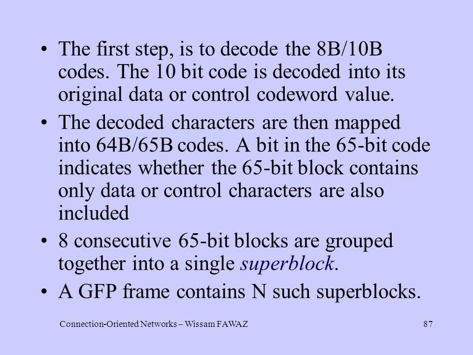 Connection-Oriented Networks – Wissam FAWAZ87 The first step, is to decode the 8B/10B codes.