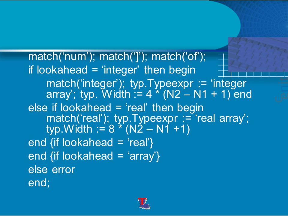 match('num'); match(']'); match('of'); if lookahead = 'integer' then begin match('integer'); typ.Typeexpr := 'integer array'; typ.