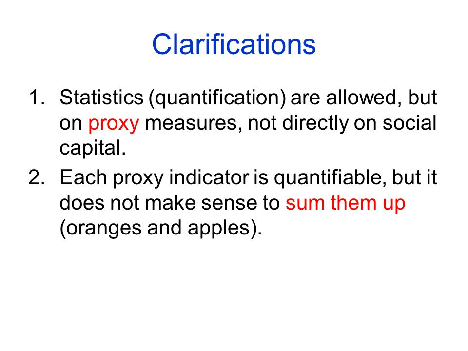 Clarifications 1.Statistics (quantification) are allowed, but on proxy measures, not directly on social capital.