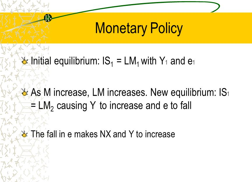 Monetary Policy Initial equilibrium: IS 1 = LM 1 with Y 1 and e 1 As M increase, LM increases.