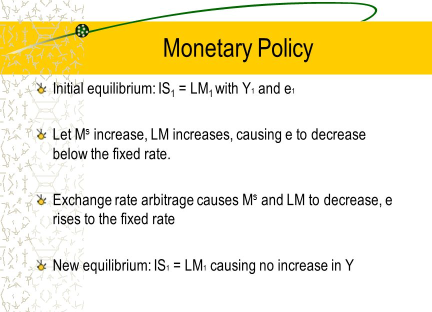 Monetary Policy Initial equilibrium: IS 1 = LM 1 with Y 1 and e 1 Let M s increase, LM increases, causing e to decrease below the fixed rate.