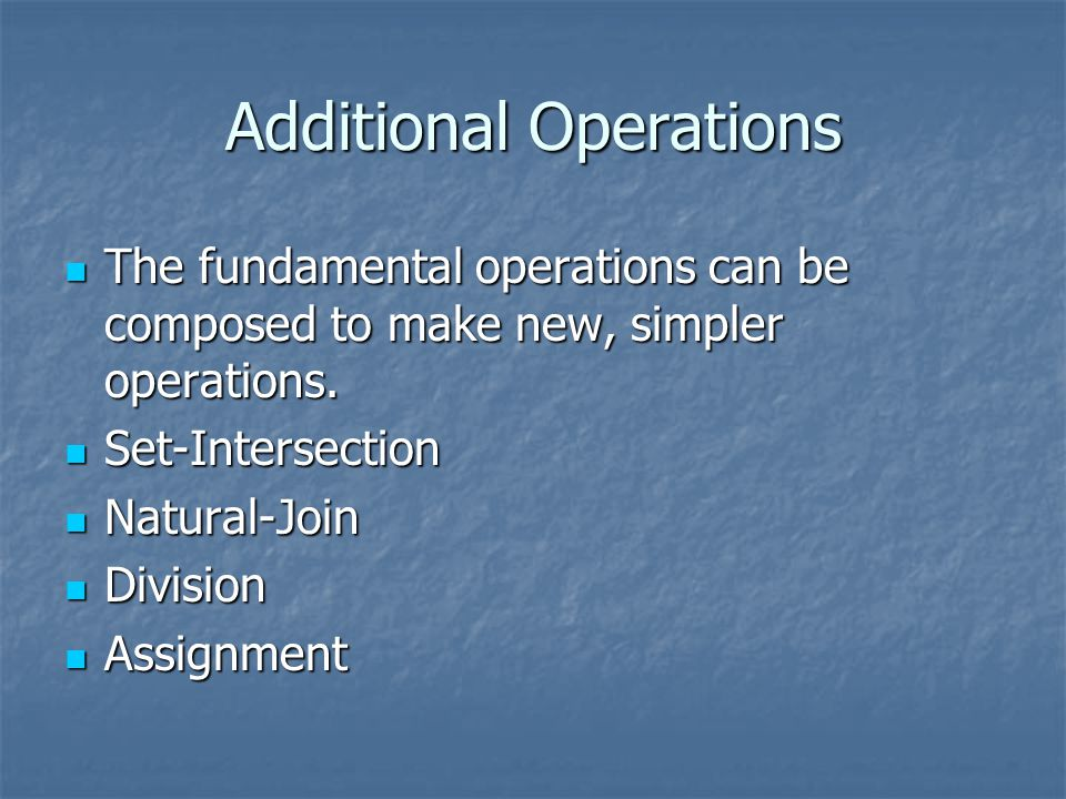 Additional Operations The fundamental operations can be composed to make new, simpler operations. The fundamental operations can be composed to make n