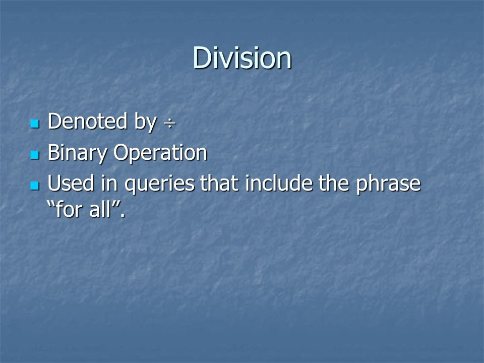 Division Denoted by  Denoted by  Binary Operation Binary Operation Used in queries that include the phrase for all .