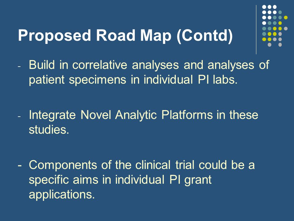 Proposed Road Map (Contd) - Build in correlative analyses and analyses of patient specimens in individual PI labs.