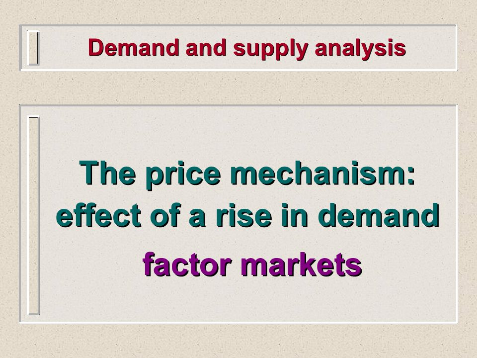 Demand and supply analysis The price mechanism: effect of a rise in demand factor markets The price mechanism: effect of a rise in demand factor markets