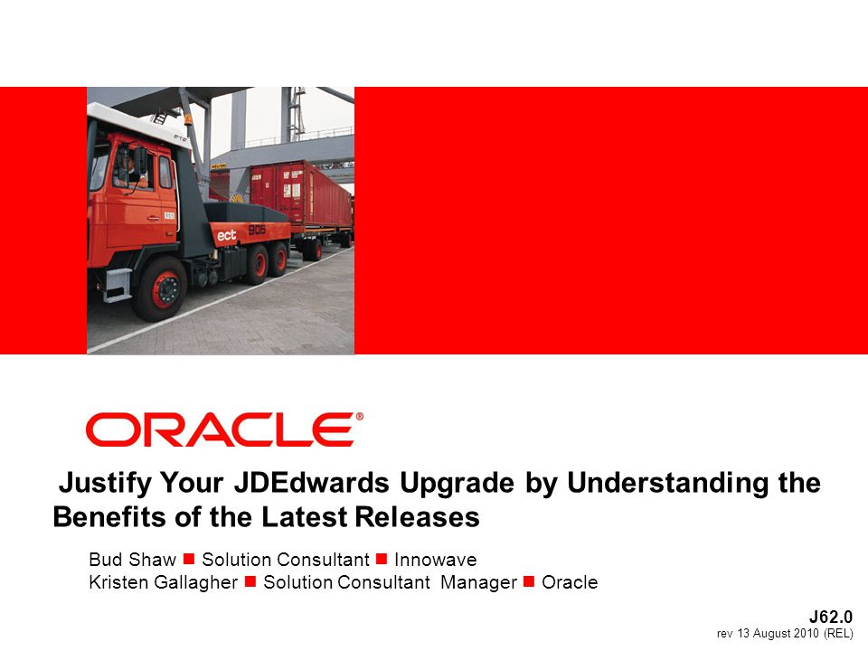 Justify Your JDEdwards Upgrade by Understanding the Benefits of the Latest Releases Bud Shaw Solution Consultant Innowave Kristen Gallagher Solution C