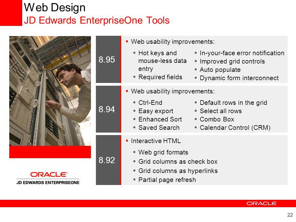 22 Web Design JD Edwards EnterpriseOne Tools 8.94  Web usability improvements:  Ctrl-End  Easy export  Enhanced Sort  Saved Search  Default rows