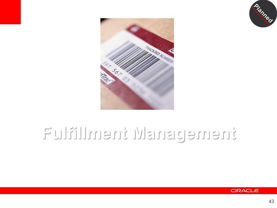 43 Fulfillment Management Fulfillment Management A New JD Edwards EnterpriseOne Module FY 11 planned Planned