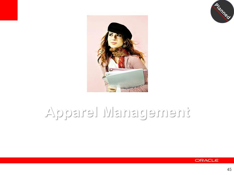 45 Apparel Management Apparel Management A New JD Edwards EnterpriseOne Module FY 11 planned Planned