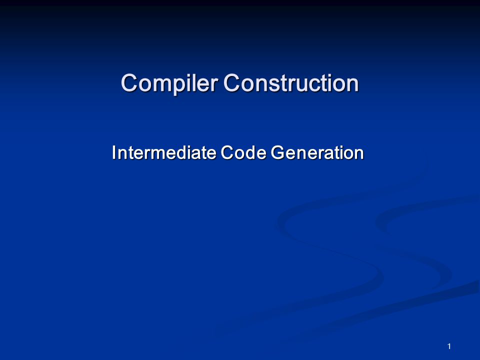 1 Compiler Construction Intermediate Code Generation