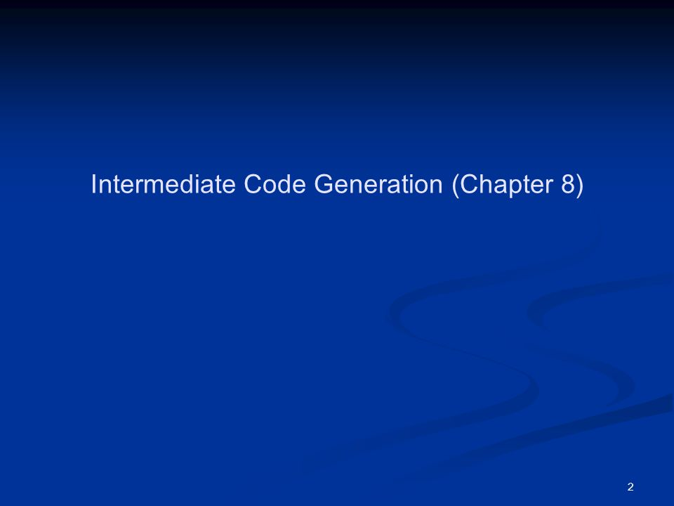 2 Intermediate Code Generation (Chapter 8)