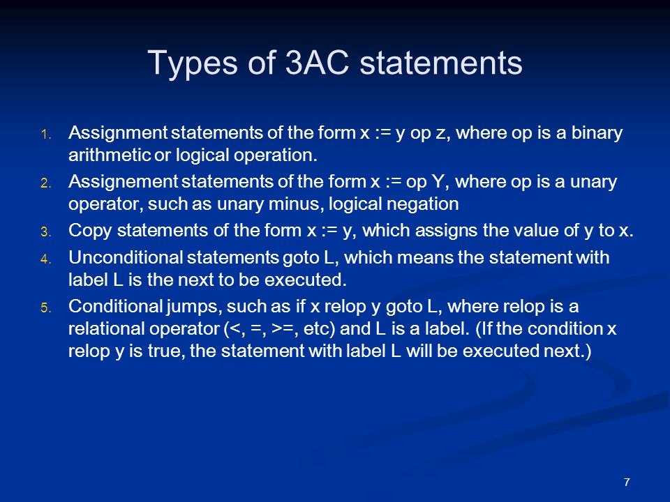 7 Types of 3AC statements   Assignment statements of the form x := y op z, where op is a binary arithmetic or logical operation.