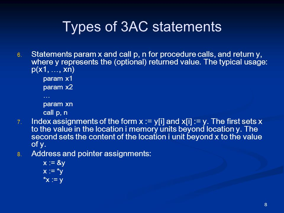 8 Types of 3AC statements   Statements param x and call p, n for procedure calls, and return y, where y represents the (optional) returned value.