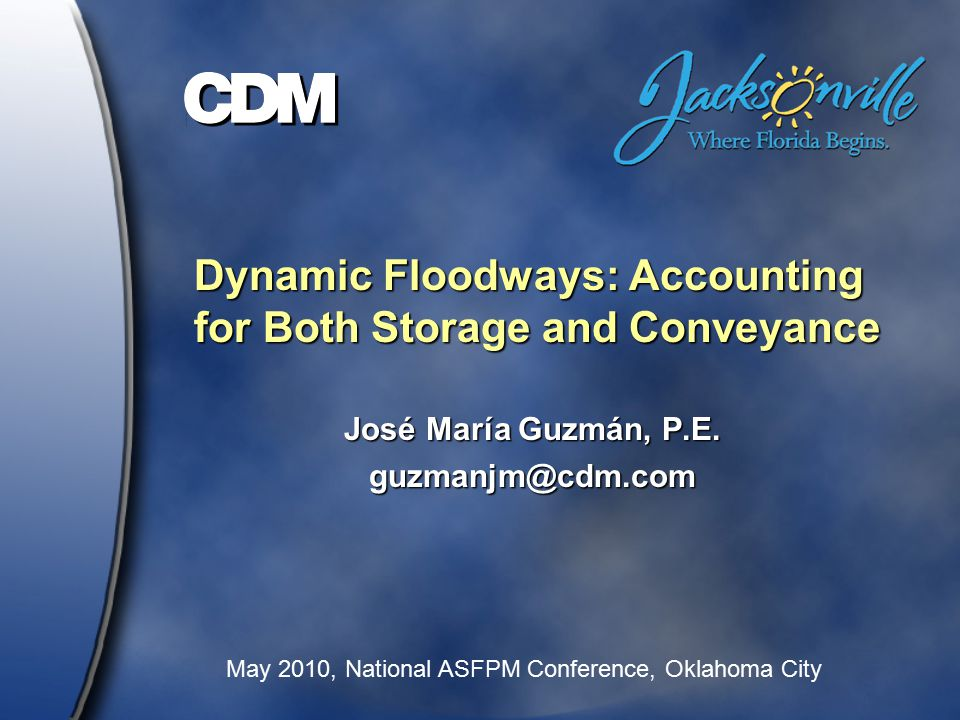 Dynamic Floodways: Accounting for Both Storage and Conveyance José María Guzmán, P.E.