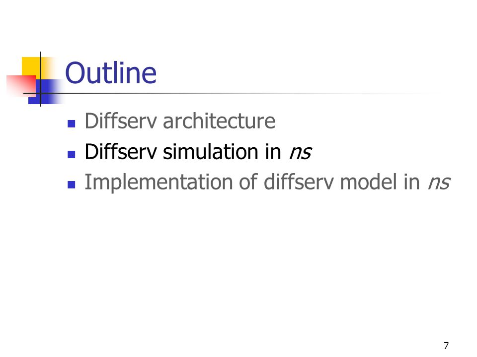 7 Outline Diffserv architecture Diffserv simulation in ns Implementation of diffserv model in ns