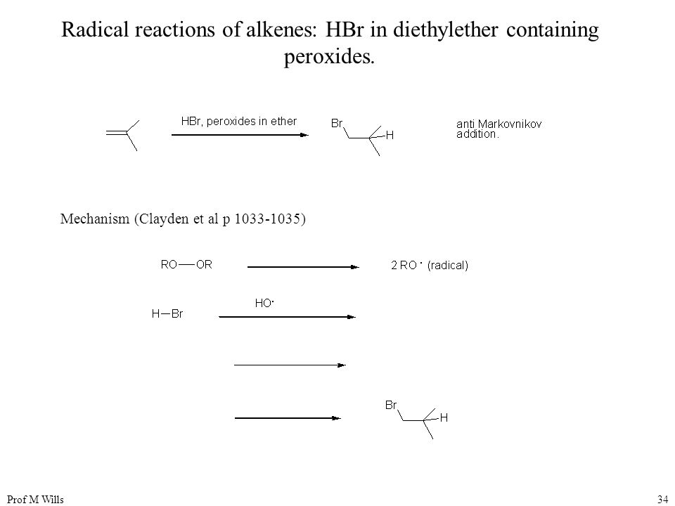 Prof M Wills34 Radical reactions of alkenes: HBr in diethylether containing peroxides.