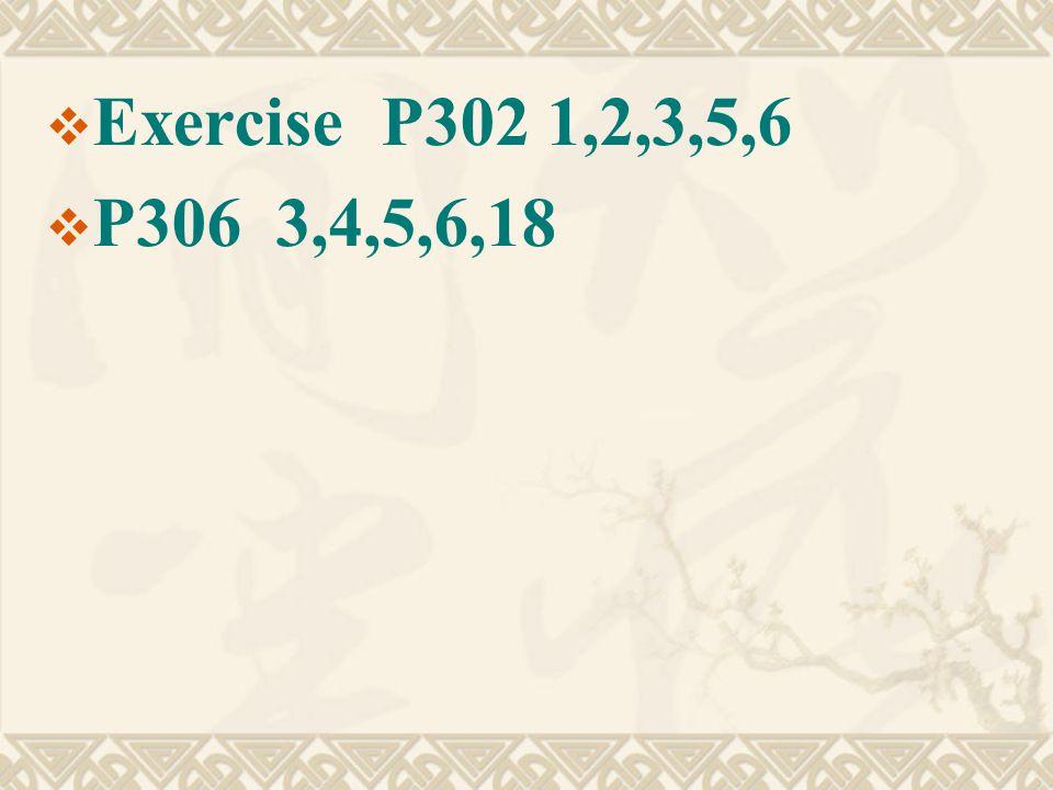  Exercise P302 1,2,3,5,6  P306 3,4,5,6,18