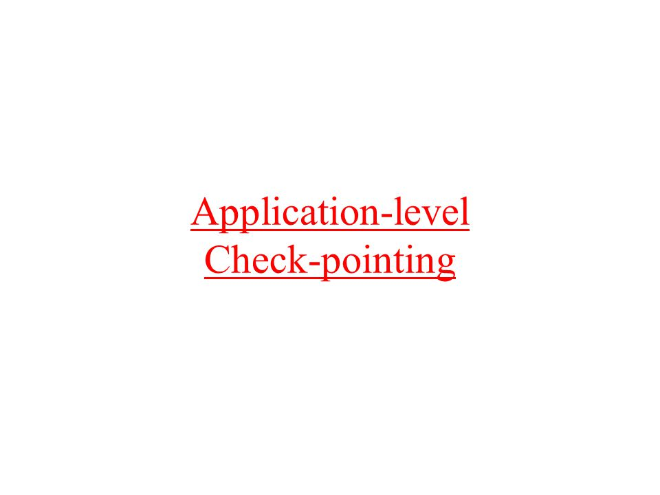 Application-level Check-pointing
