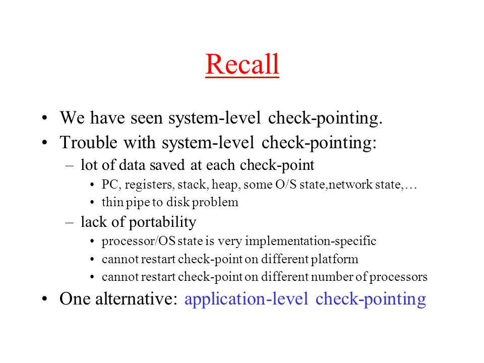Recall We have seen system-level check-pointing.