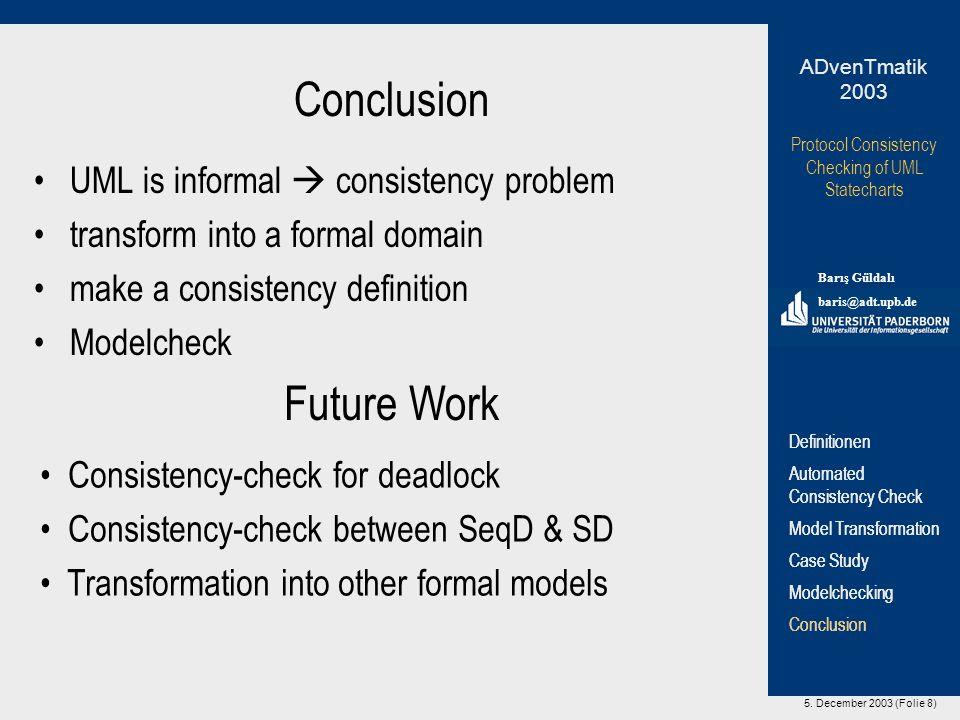 5. December 2003 (Folie 8) Protocol Consistency Checking of UML Statecharts Barış Güldalı baris@adt.upb.de ADvenTmatik 2003 Definitionen Automated Con
