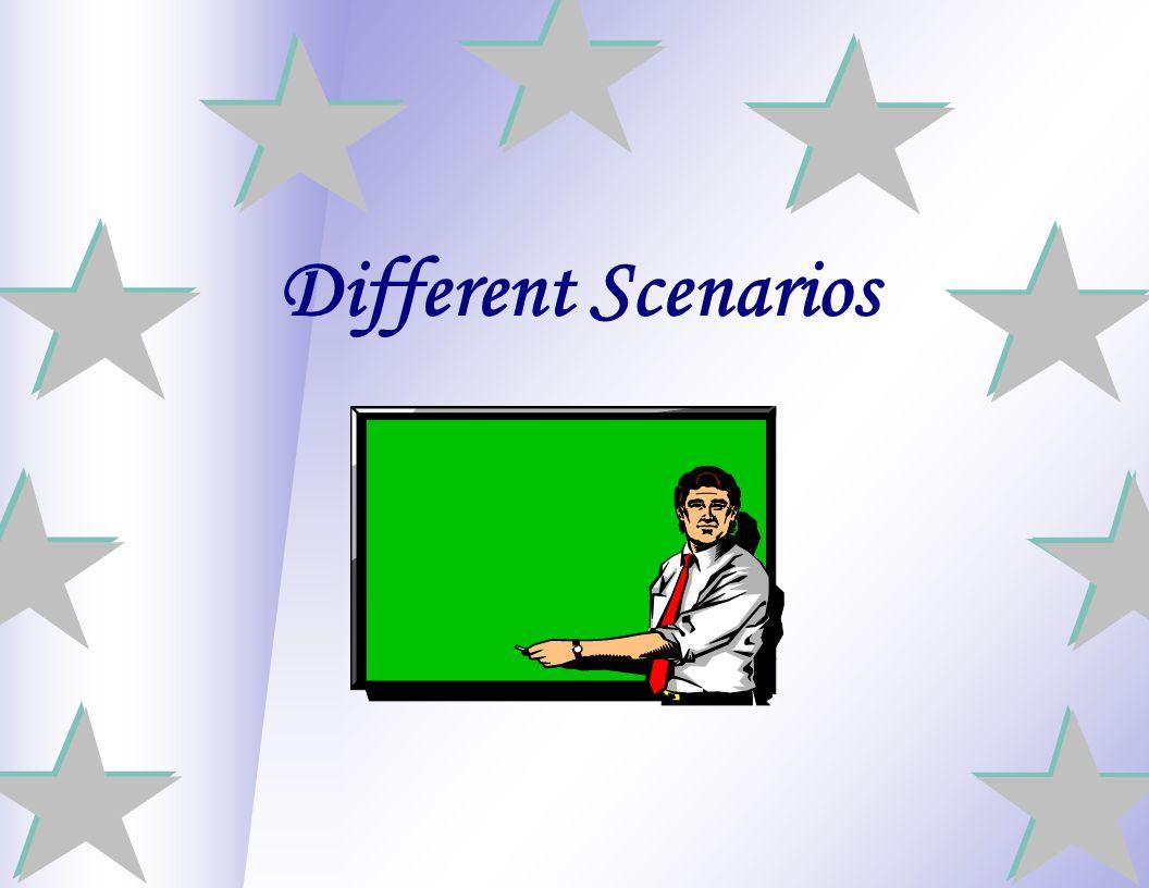 Different Scenarios