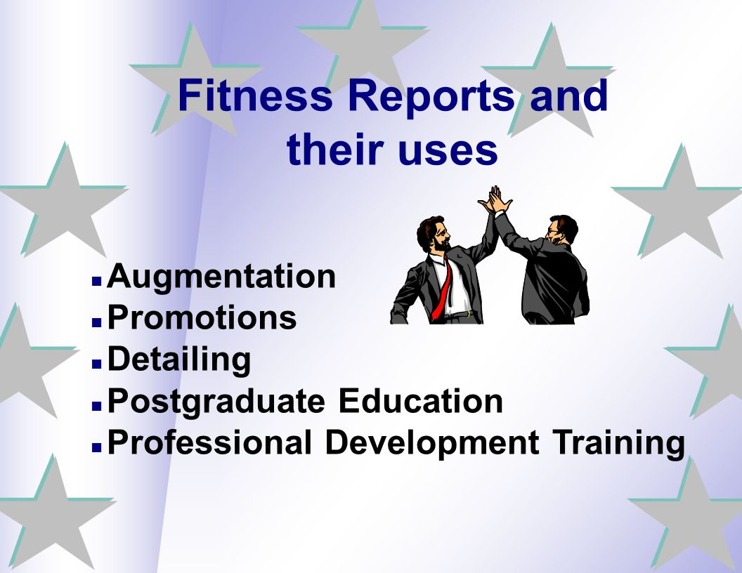 Fitness Reports and their uses Augmentation Promotions Detailing Postgraduate Education Professional Development Training