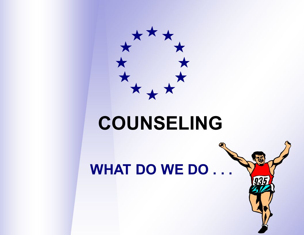 COUNSELING WHAT DO WE DO...