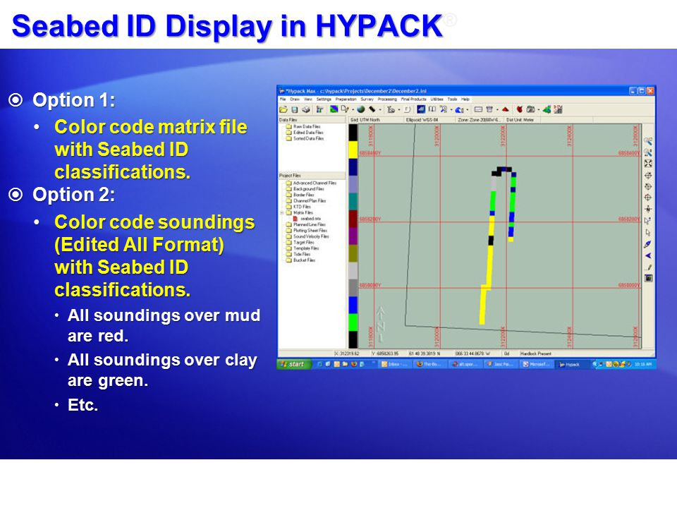 Seabed ID Display in HYPACK Seabed ID Display in HYPACK ®  Option 1: Color code matrix file with Seabed ID classifications.Color code matrix file with Seabed ID classifications.