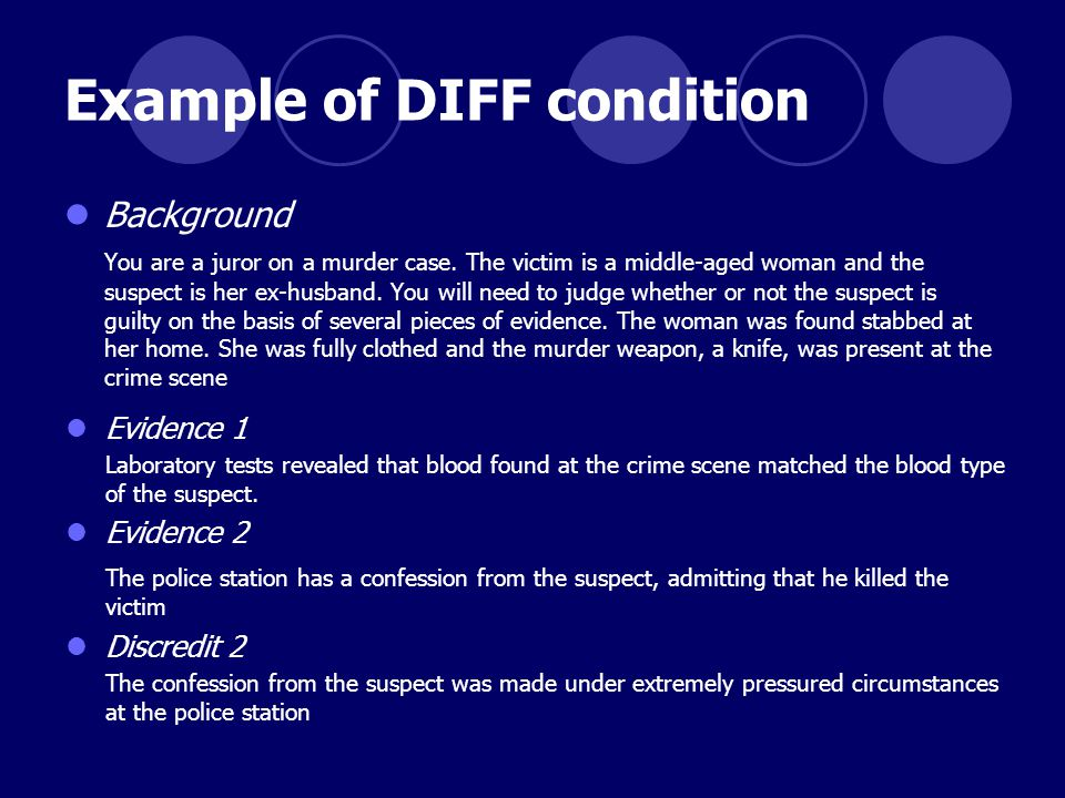 Example of DIFF condition Background You are a juror on a murder case.