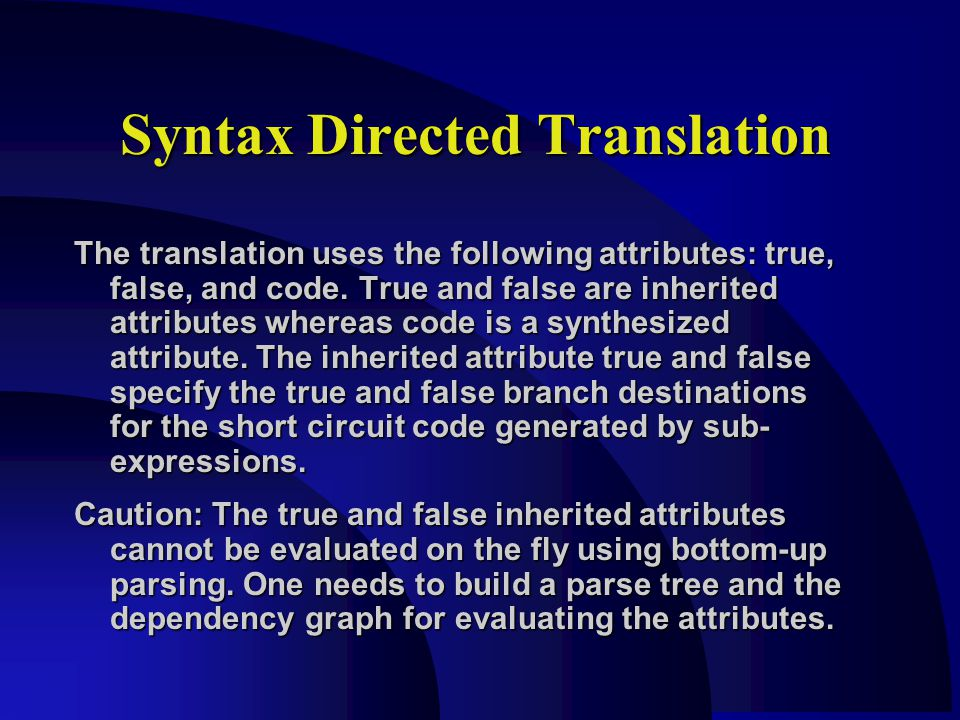 Syntax Directed Translation The translation uses the following attributes: true, false, and code.