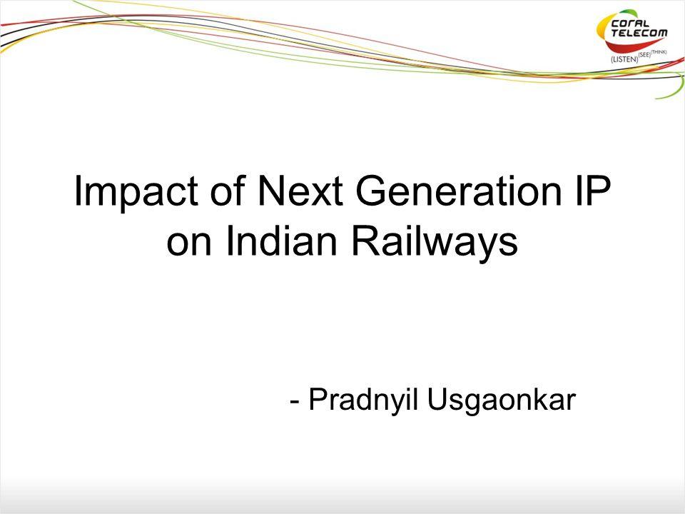 Impact of Next Generation IP on Indian Railways - Pradnyil Usgaonkar