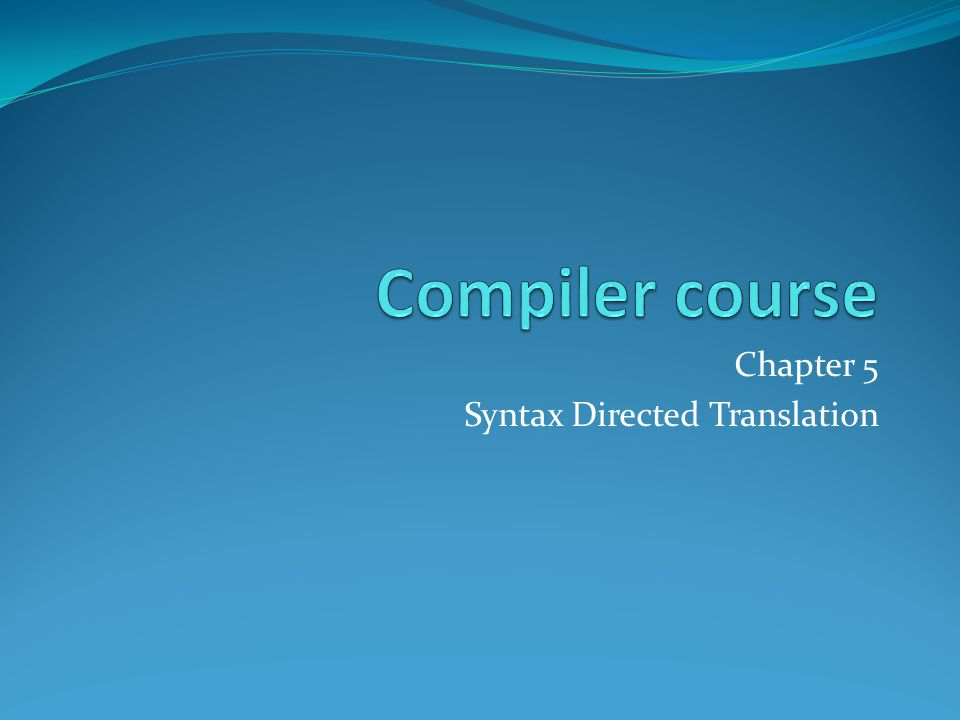 Chapter 5 Syntax Directed Translation