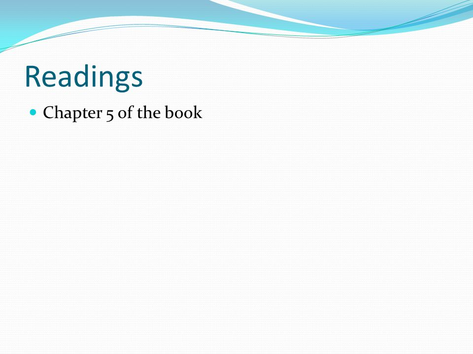 Readings Chapter 5 of the book