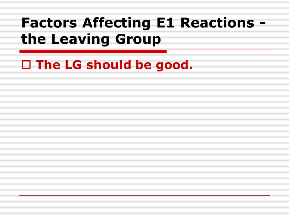 Factors Affecting E1 Reactions - the Leaving Group  The LG should be good.