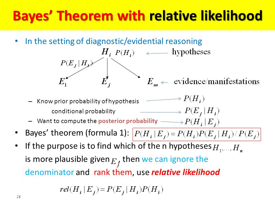 26 Bayes' Theorem with relative likelihood In the setting of diagnostic/evidential reasoning – Know prior probability of hypothesis conditional probab