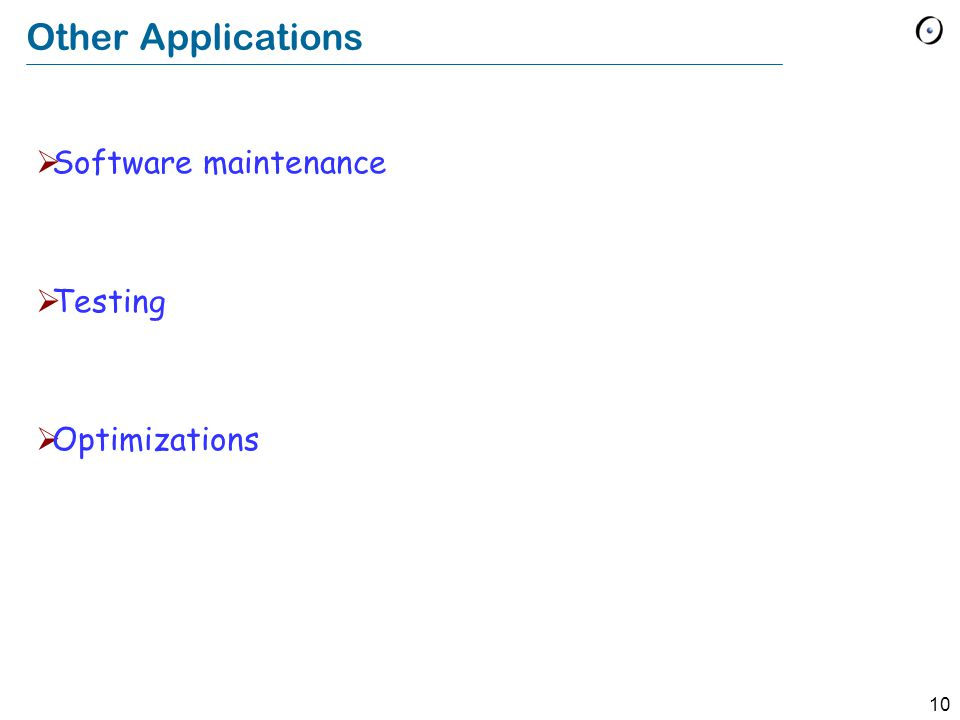 10 Other Applications  Software maintenance  Testing  Optimizations