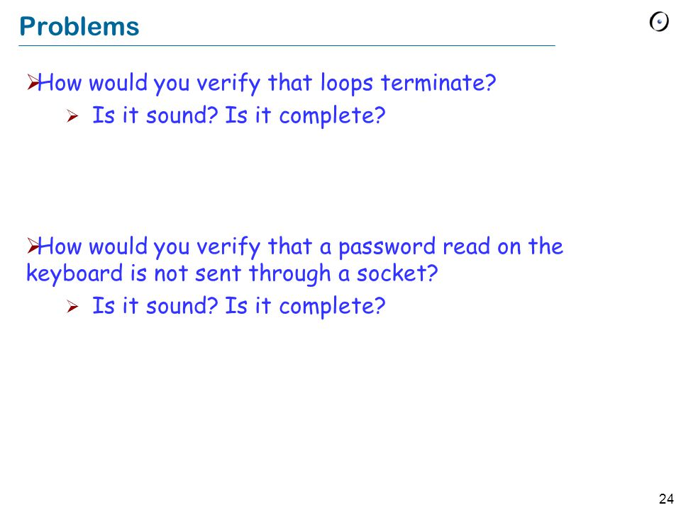 24 Problems  How would you verify that loops terminate.