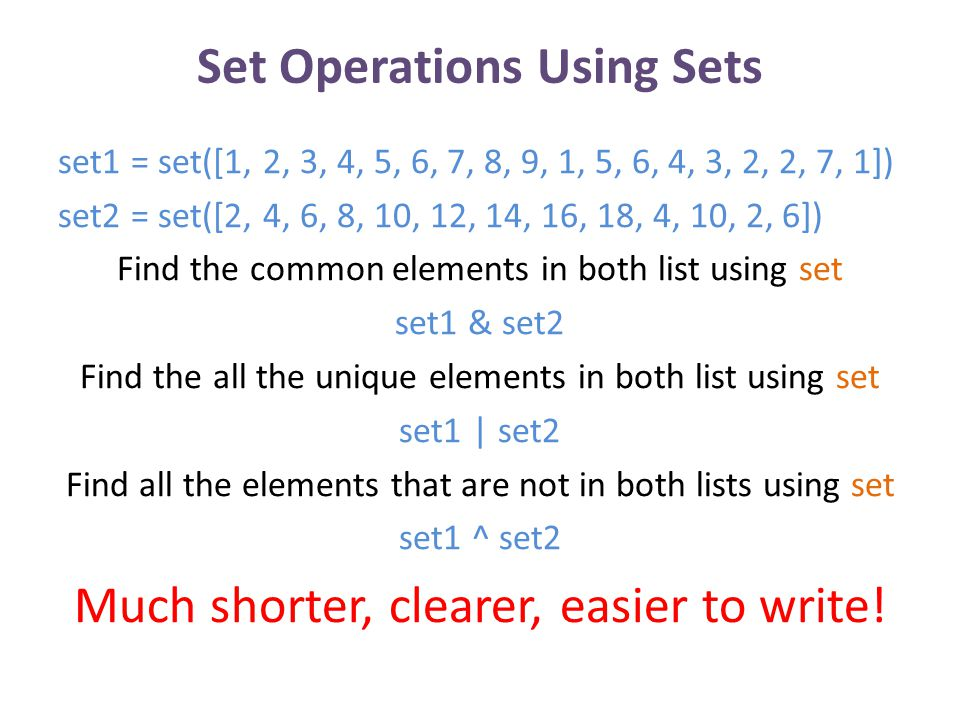 Set Operations Using Sets set1 = set([1, 2, 3, 4, 5, 6, 7, 8, 9, 1, 5, 6, 4, 3, 2, 2, 7, 1]) set2 = set([2, 4, 6, 8, 10, 12, 14, 16, 18, 4, 10, 2, 6])