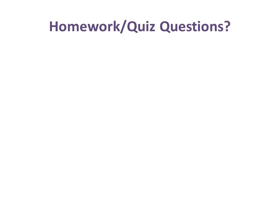 Homework/Quiz Questions?
