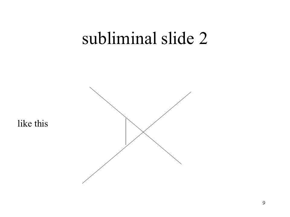 subliminal slide 2 like this 9