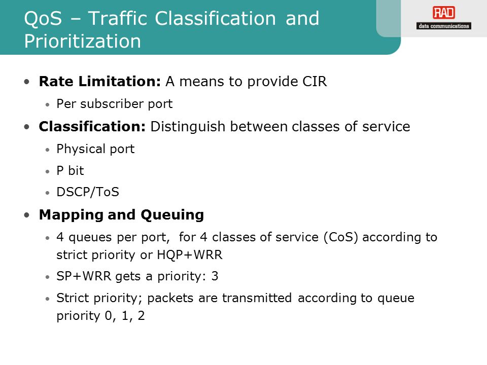 QoS – Traffic Classification and Prioritization Rate Limitation: A means to provide CIR Per subscriber port Classification: Distinguish between classe