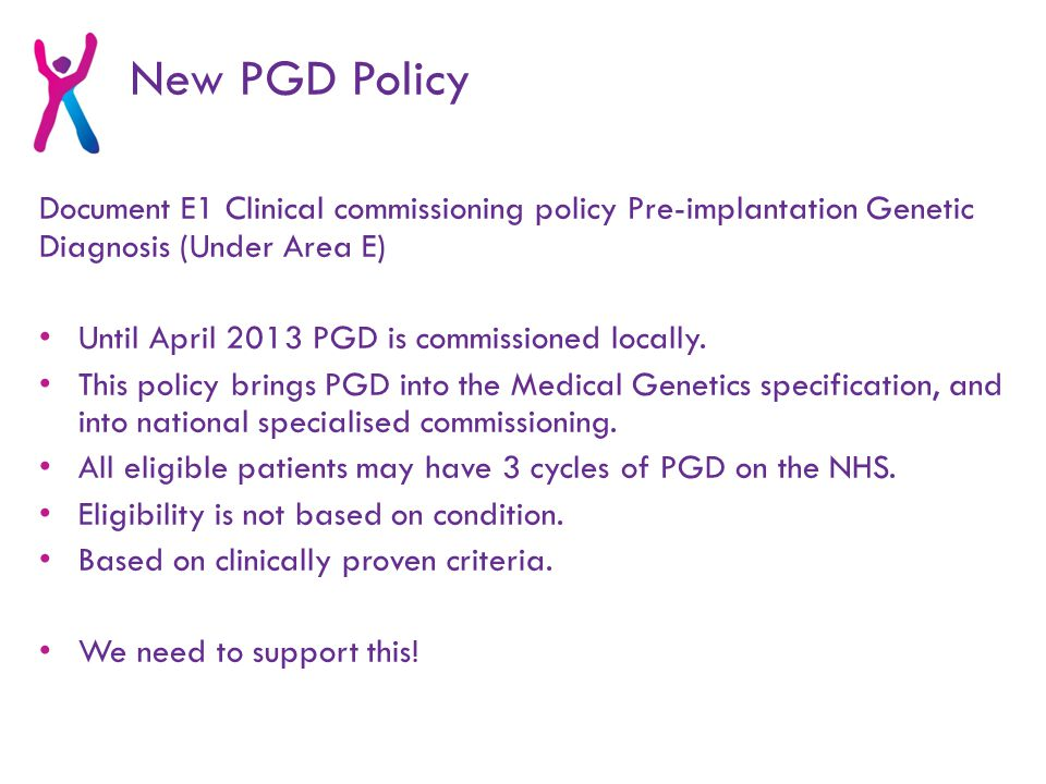 Document E1 Clinical commissioning policy Pre-implantation Genetic Diagnosis (Under Area E) Until April 2013 PGD is commissioned locally.