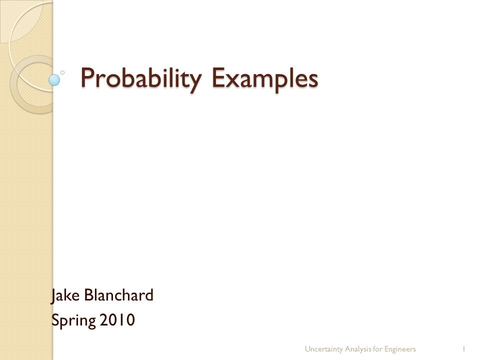 Probability Examples Jake Blanchard Spring 2010 Uncertainty Analysis for Engineers1
