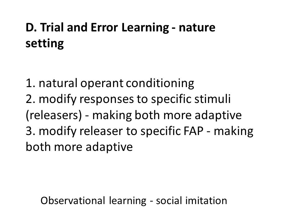 D. Trial and Error Learning - nature setting 1. natural operant conditioning 2.