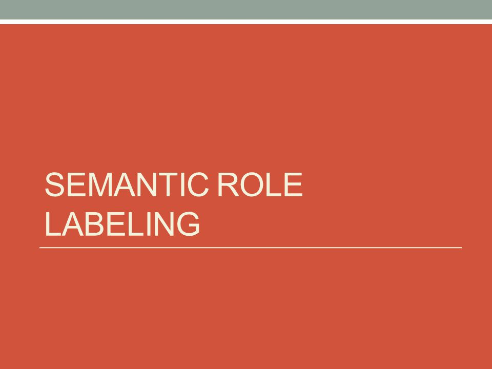 Semantic Role labeling Example: What is SRL.